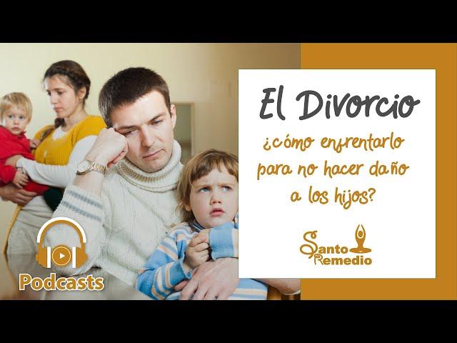 El Divorcio y cómo enfrentarlo para no hacer daño a los hijos - Santo Remedio Panamá.