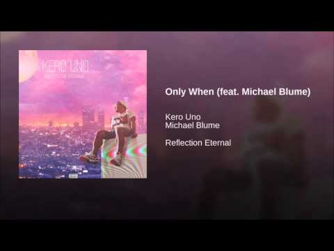 Kero Uno - Only When ft.  Michael Blume (2016)