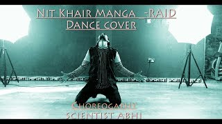 Nit Khair Manga- RAID | Dance cover |scientist abhi | Ajay Devgn | Ileana D'Cruz |