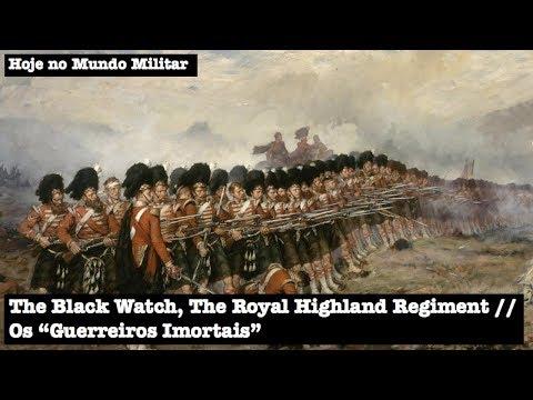 "The Black Watch, The Royal Highland Regiment - Os ""guerreiros imortais"""