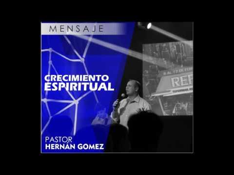 CRECIMIENTO ESPIRITUAL - Pastor Hernan Gomez -Predica