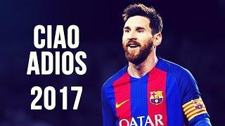 Lionel Messi - Ciao Adios | Skills & Goals | 2016/2017 HD