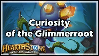 [Hearthstone] Curiosity of the Glimmerroot