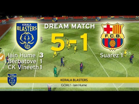 KERALA BLASTERS VS FC BARCELONA DREAM MATCH HIGHLIGHTS | IAN HUME 3 | CK VINEETH 1 | BERBATOVE 1 |