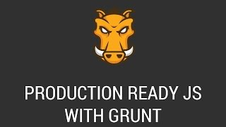 Build Production Ready Javascript Apps With Grunt
