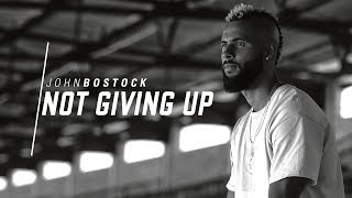 John Bostock | Not Giving Up