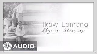 Regine Velasquez - Ikaw Lamang (Audio) 🎵 | Musika Ng Buhay Ko