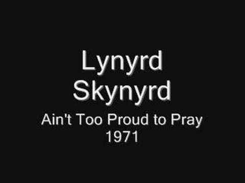 Lynyrd Skynyrd  ~ Aint to Proud to Pray
