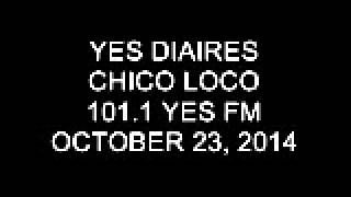 Yes Diaries Chico Loco 101.1 Yes FM October 23, 2014 (3)