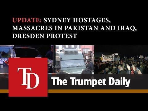 Update: Sydney Hostages, Massacres in Pakistan and Iraq, Dresden Protest - The Trumpet Daily