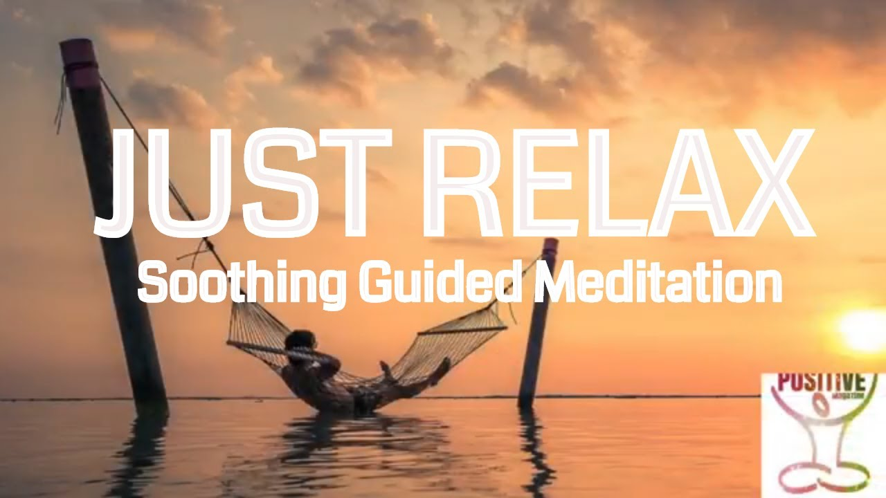 Just Relax - 10 Minute Guided Meditation on Letting Go of Anxiety, Worry,  Stress, Overthinking