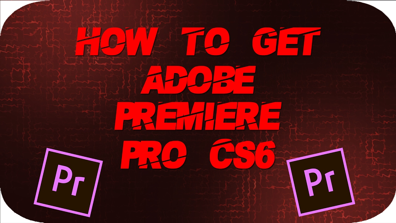 how to get adobe premiere cs6 for free