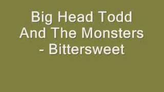 Big Head Todd And The Monsters - Bittersweet