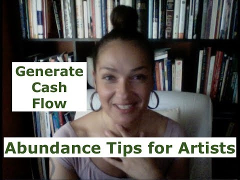 GENERATE CASH FLOW- ABUNDANCE TIPS FOR ARTISTS