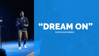 """DREAM ON"" :: Pastor John Pomeroy"