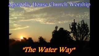 The Water Way - Apostolic House Church Singing - with lyrics