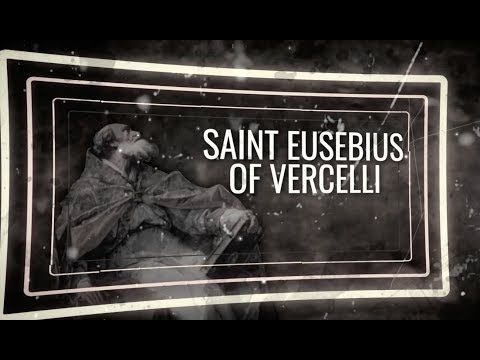 Saint of the Day — Eusebius of Vercelli — August 2nd