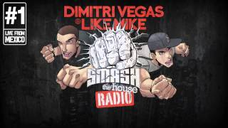 Dimitri Vegas & Like Mike - Smash The House Radio #1