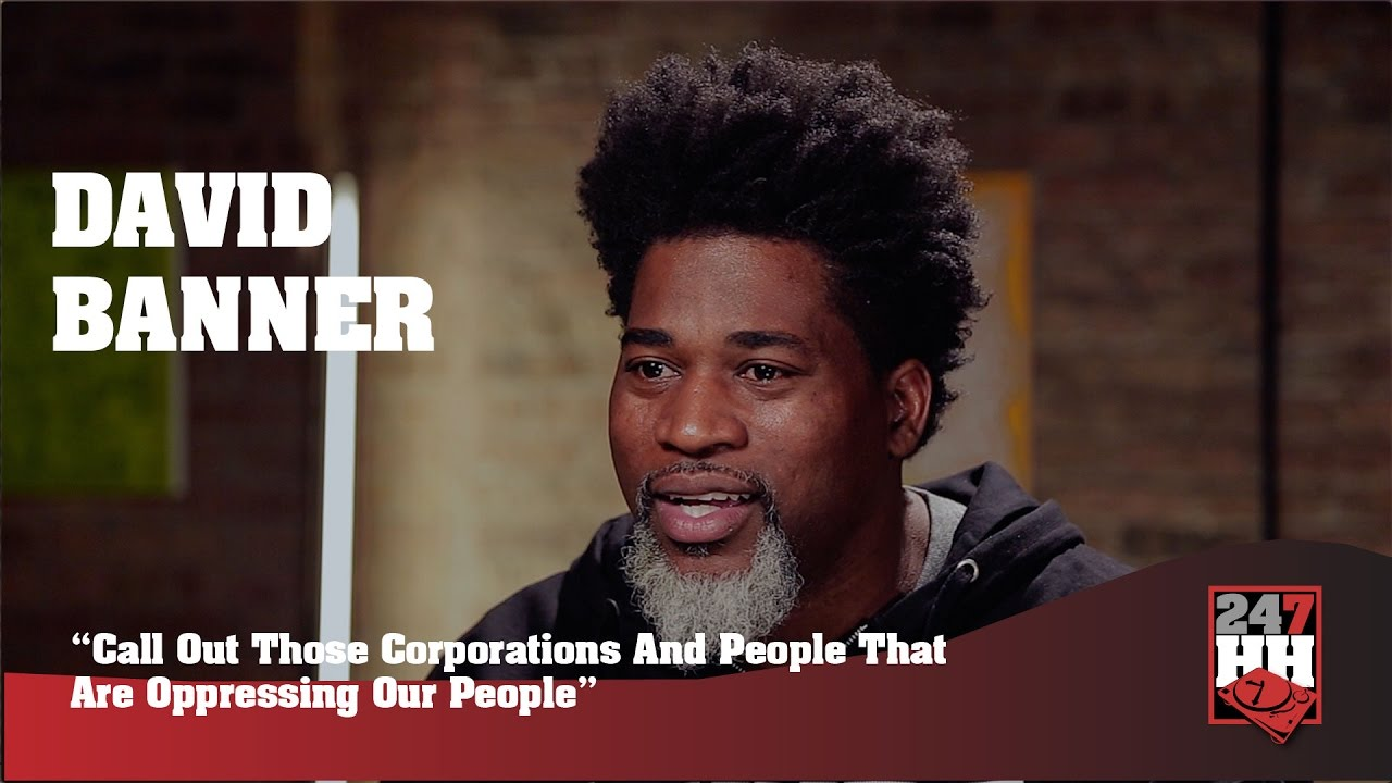 David Banner - Call Out Those People & Corporations That Are Oppressing Our People