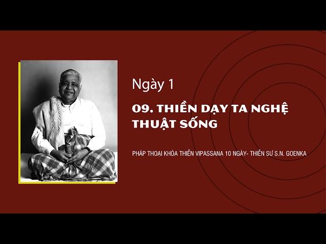 09. THIỀN DẠY TA NGHỆ THUẬT SỐNG- NGÀY 1 - S.N. Goenka - Pháp Thoại Khóa Thiền Vipassana 10 Ngày