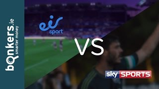 eir Sport vs Sky Sports | bonkers.ie TV Ep.81