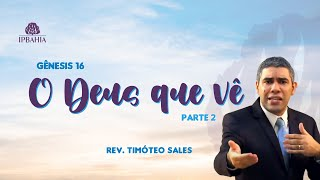 O Deus que vê (Gênesis 16) • Parte 2 • Rev. Timóteo Sales