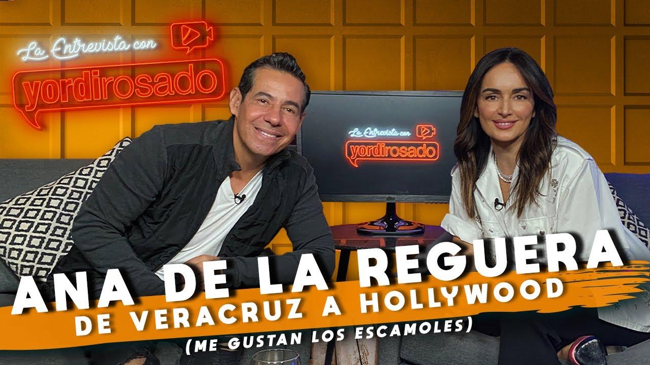 Download ANA DE LA REGUERA, de VERACRUZ a HOLLYWOOD | La entrevista con Yordi Rosado