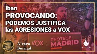 Iban provocando: Podemos justifica las agresiones a VOX