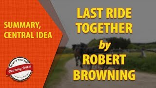 Summary of Last Ride Together by Robert Browning
