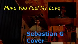 Make You Feel My Love - Bob Dylan/Adele - (Sebastian G Cover)