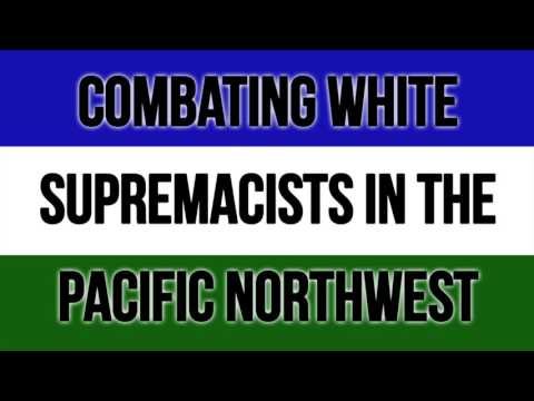 Combating white supremacists in the Pacific Northwest