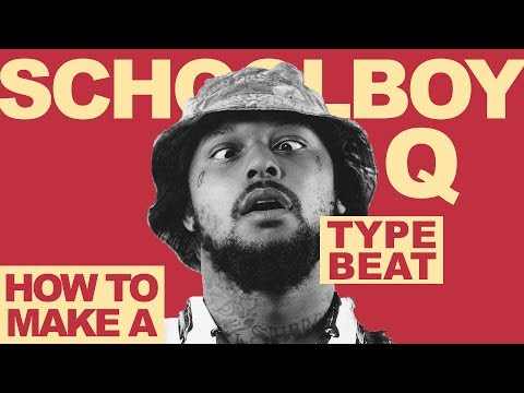 How To Make A Schoolboy Q Type Beat
