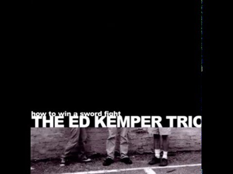 Ed Kemper Trio - How to Win a Sword Fight