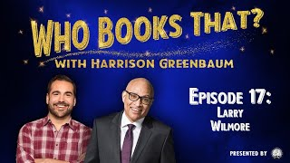 Who Books That? with Harrison Greenbaum, Ep. 17: LARRY WILMORE (w/ NEIL DeGRASSE TYSON and more!)