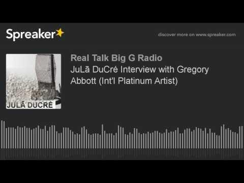 JuLā DuCré Interview with Gregory Abbott