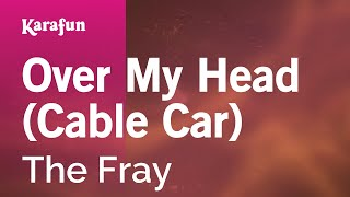 Karaoke Over My Head (Cable Car) - The Fray *