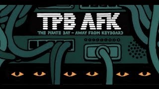 TPB AFK - The Pirate Bay Away From Keyboard [VOSTFR]