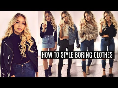 HOW TO STYLE BORING CLOTHES! // MAKE SIMPLE CLOTHES LOOK STYLISH! 2017
