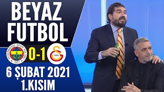 Beyaz Futbol 6 Şubat 2021 1/4 (Fenerbahçe 0-1 Galatasaray maçı)
