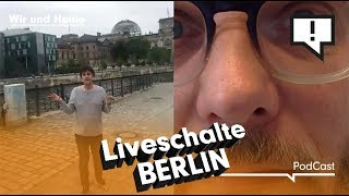 Wir und Heute – Liveschalte Berlin
