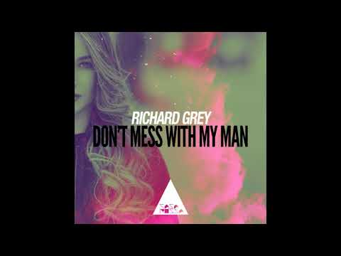 Richard Grey - Don't Mess with My Man (Original Mix)