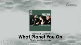 Bodyrox & Luciana - What Planet You On (Martin ten Velden Mix)