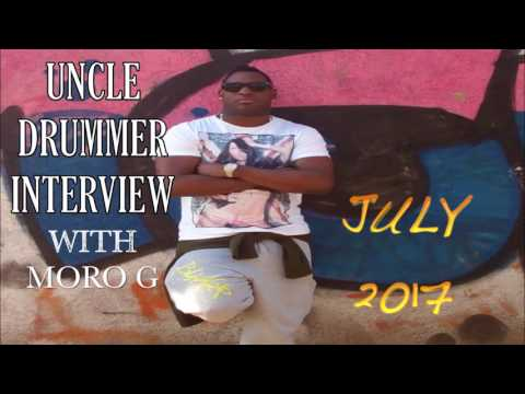 MORO G, LIFE SKILL'S INTERVIEW WITH THE MAN OF THE HOUR UNCLE DRUMMER, JULY 2017.