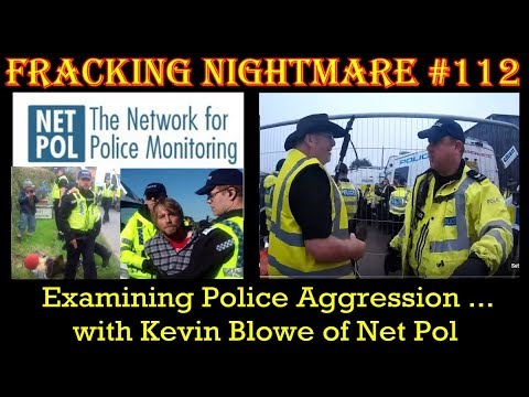 FRACKING NIGHTMARE - Episode 112 : Examining UK POLICE Aggression