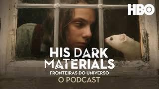 His Dark Materials (Fronteiras Do Universo): O Podcast Oficial | Vem Discutir o Episódio 1