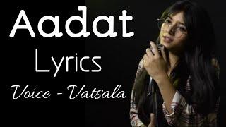 Aadat (Lyrics) - Vatsala | Ninja | Unplugged Version