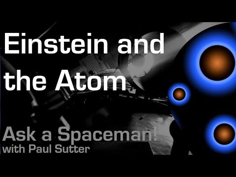 Einstein and the Atom - Ask a Spaceman!