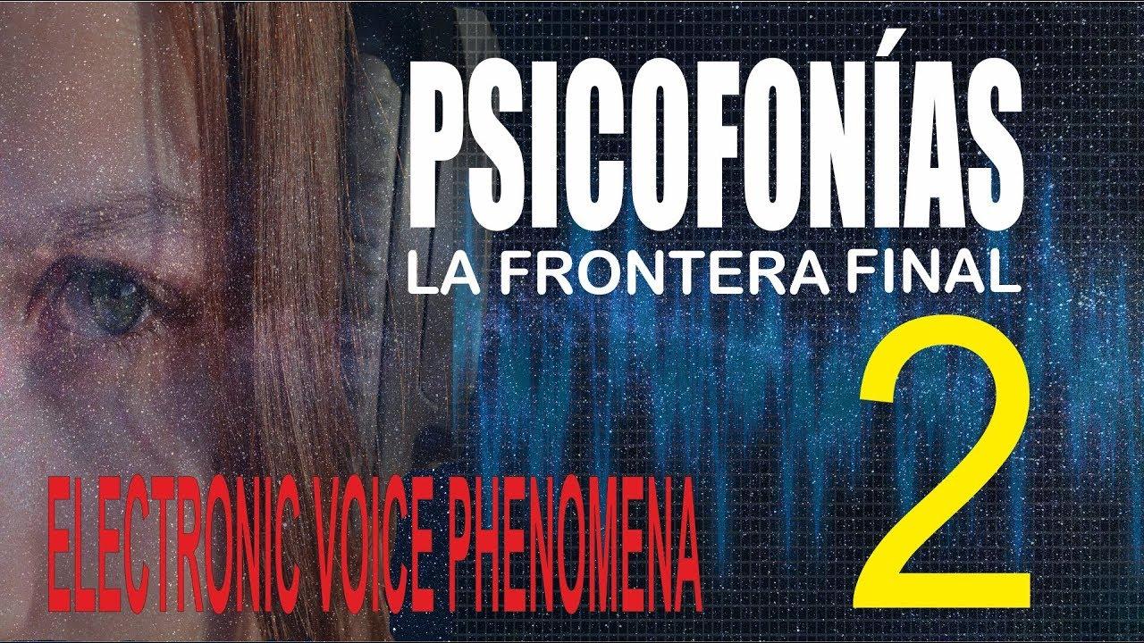 PSICOFONÍAS , LA FRONTERA FINAL - 2