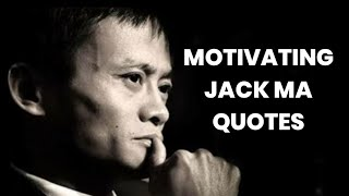 MOTIVATING QUOTES OF JACK MA