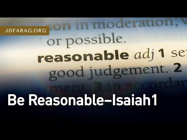 Be Reasonable, Isaiah 1 – February 11th, 2021